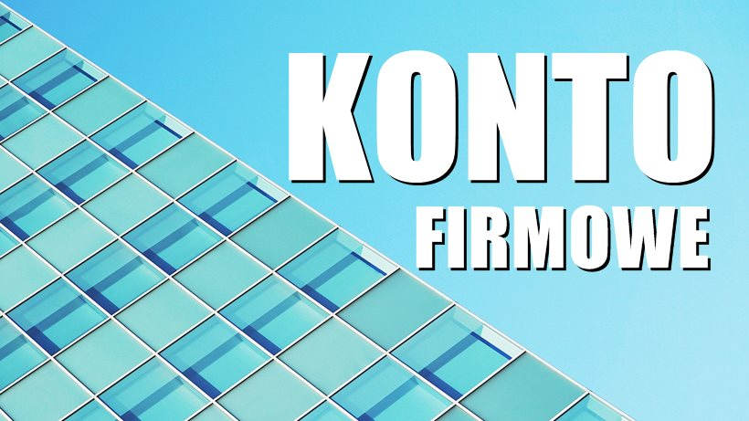 Konto dla firmy jednoosobowej - Konto firmowe